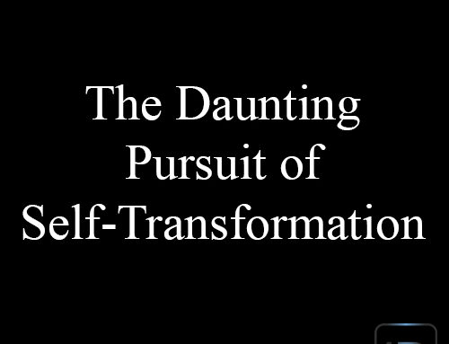 The Daunting Pursuit of Self-Transformation